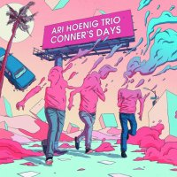 ARI HOENIG trio | Conner's Days
